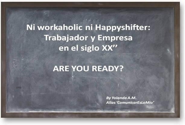 ''Ni workaholic ni happyshifter. Trabajador y empresa en el siglo XXI''